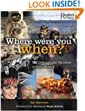Where Were You When?: 180 Unforgettable Moments in Living History