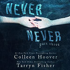 Never Never: Part Three Audiobook by Colleen Hoover, Tarryn Fisher Narrated by Elizabeth Evans, Kevin Free