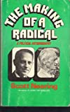 THE MAKING OF A RADICAL, A POLITICAL BIOGRAPHY