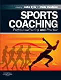 Sports Coaching: Professionalisation and Practice, 1e