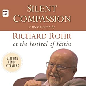 Silent Compassion: Richard Rohr at the Festival of Faiths | [Richard Rohr]