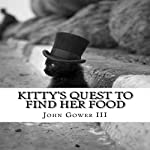 Kitty's Quest to Find Her Food | John Gower III