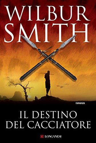 Wilbur Smith - Il destino del cacciatore: Il ciclo dei Courteney d'Africa (Longanesi Romanzi d'Avventura) (Italian Edition)