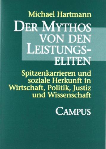 Der Mythos von den Leistungseliten: Spitzenkarrieren und soziale Herkunft in Wirtschaft, Politik, Justiz und Wissenschaft