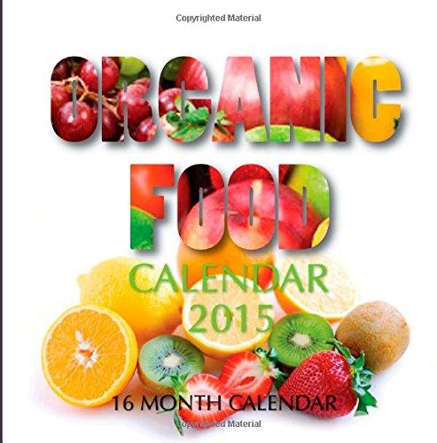 Organic Food Calendar 2015: 16 Month Calendar