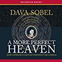 A More Perfect Heaven: How Copernicus Revolutionized the Cosmos (       UNABRIDGED) by Dava Sobel Narrated by Suzanne Toren