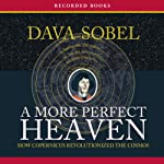 A More Perfect Heaven: How Copernicus Revolutionized the Cosmos | Dava Sobel