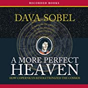 A More Perfect Heaven: How Copernicus Revolutionized the Cosmos | [Dava Sobel]