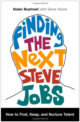 [ Finding The Next Steve Jobs: How To Find, Keep, And Nurture Talent ] By Bushnell, Nolan ( Author) 2013 [ Hardcover ]