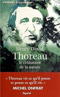 Henry David Thoreau : Le célibataire de la nature - Thierry Gillyboeuf