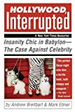 img - for Hollywood, Interrupted Insanity Chic in Babylon The Case Against Celebrity by Breitbart, Andrew, Ebner, Mark [Wiley,2005] (Paperback) book / textbook / text book