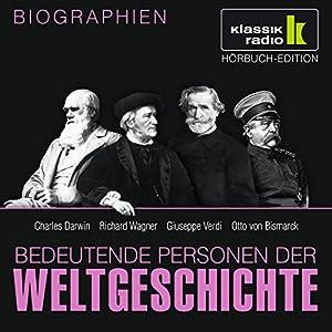 Bedeutende Personen der Weltgeschichte: Charles Darwin / Richard Wagner / Giuseppe Verdi / Otto von Bismarck Hörbuch