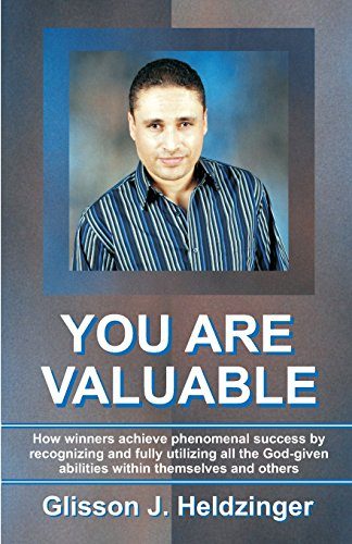 You Are Valuable: How winners achieve phenomenal success by recognizing and fully utilizing all the God-given abilities within themselves and others