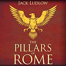 The Pillars of Rome: Book 1 of the Republic Series Audiobook by Jack Ludlow Narrated by Nick Boulton
