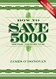 How To Save 5000 (3 FREE chapters): Reduce Your Outgoings without Reducing Your Lifestyle