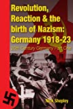 Reaction, Revolution and The Birth of Nazism (20th Century Germany Book 1)