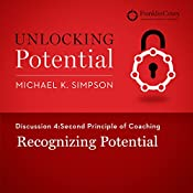 Discussion 4: Second Principle of Coaching - Recognizing Potential | Michael K. Simpson,  FranklinCovey