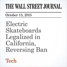 Electric Skateboards Legalized in California, Reversing Ban (       UNABRIDGED) by Georgia Wells Narrated by Alexander Quincy