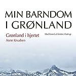 Grønland i hjertet (Min barndom i Grønland) | Anne Knudsen