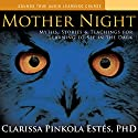 Mother Night: Myths, Stories and Teachings for Learning to See in the Dark (       UNABRIDGED) by Clarissa Pinkola Estes Narrated by Clarissa Pinkola Estes