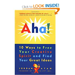 Aha! : 10 Ways to Free Your Creative Spirit and Find Your Great Ideas