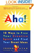 Aha! 10 Ways to Free Your Creative Spirit and Find Your Great Ideas