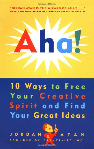 Aha! 10 Ways to Free Your Creative Spirit and Find Your...