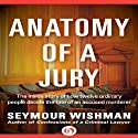 Anatomy of a Jury: The Inside Story of How 12 Ordinary People Decide the Fate of an Accused Murderer (       UNABRIDGED) by Seymour Wishman Narrated by Peter Powlus