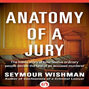Anatomy of a Jury: The Inside Story of How 12 Ordinary People Decide the Fate of an Accused Murderer | [Seymour Wishman]