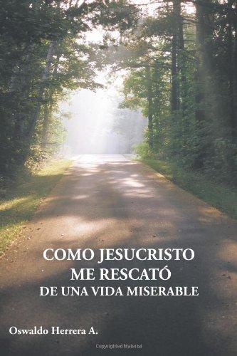 Como Jesucristo Me Rescato de Una Vida Miserable