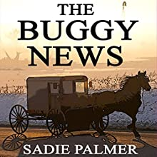 The Buggy News: Amish Love of a Lifetime Book 2 (       UNABRIDGED) by Sadie Palmer Narrated by Julie Lancelot