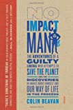 img - for No Impact Man The Adventures of a Guilty Liberal Who Attempts to Save the Planet, and the Discoveries He Makes About Himself and Our Way of Life in the Process by Beavan, Colin [Farrar, Straus and Giroux,2009] (Hardcover) book / textbook / text book