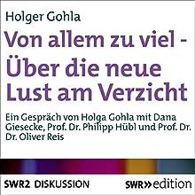 Von allem zu viel: Über die neue Lust zum Verzicht Hörbuch von Holger Gohla Gesprochen von: Holger Gohla, Dana Giesecke, Philipp Hübl, Oliver Reis