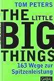 The Little Big Things: 163 Wege zur Spitzenleistung