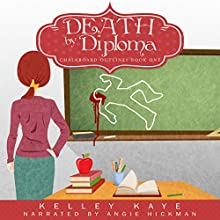 Death by Diploma: Chalkboard Outlines, Book 1 Audiobook by Kelley Kaye Narrated by Angie Hickman