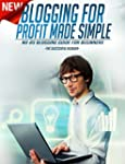 Blogging: Blogging For Profit Made Si...
