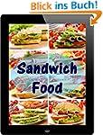 Sandwich Food: 100 Rezept-Ideen f�r b...