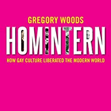 Homintern: How Gay Culture Liberated the Modern World Audiobook by Gregory Woods Narrated by John Sackville
