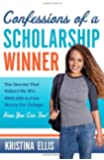 Confessions of a Scholarship Winner: The Secrets That Helped Me Win $500,000 in Free Money for College- How You Can Too!