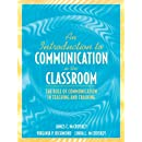 An Introduction to Communication in the Classroom: The Role of Communication in Teaching and Training