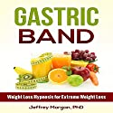 Gastric Band: Weight Loss Hypnosis for Extreme Weight Loss  by Jeffrey Morgan PhD Narrated by Anita Pierson