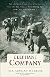 Elephant Company: The Inspiring Story of an Unlikely Hero and the Animals Who Helped Him Save Liv…