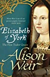 Elizabeth of York: The First Tudor Queen