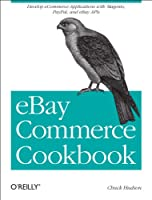 eBay Commerce Cookbook: Using eBay APIs: PayPal, Magento and More Front Cover