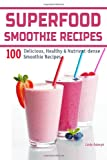Linda Adamyk Superfood Smoothie Recipes: 100 Delicious, Healthy & Nutrient-dense Smoothie Recipes (Healthy Smoothies)
