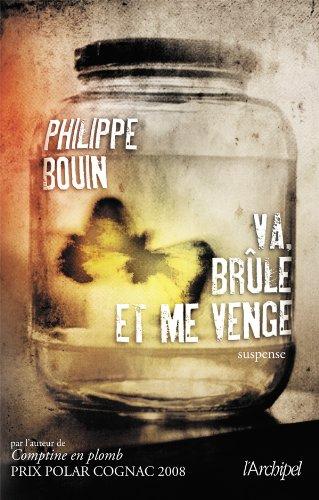 Va, brule et me venge - Philippe Bouin
