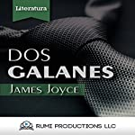 Dos Galanes: (Dublineses) [Two Galanes: (Dubliners)] | James Joyce