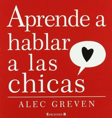 Como hablarle a las chicas (Spanish Edition)