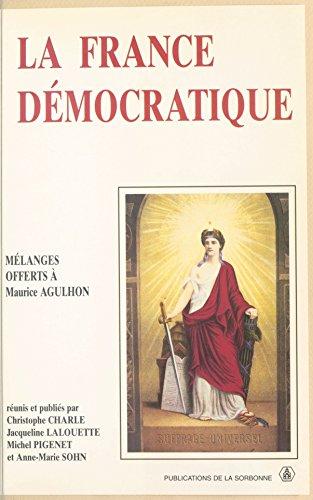 La France démocratique : Combats, mentalités, symboles: Mélanges offerts à Maurice Agulhon