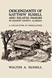 Descendants of Matthew Russell and Related Families of Jackson County, Alabama: A Collection of Genealogies